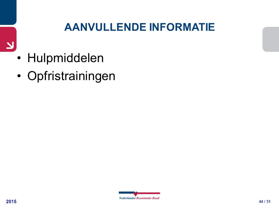 2015 44 / 51 AANVULLENDE INFORMATIE Hulpmiddelen Opfristrainingen