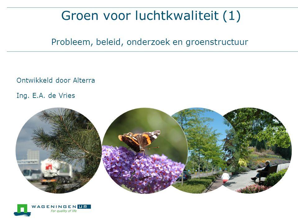 Groen voor luchtkwaliteit (1) Probleem, beleid, onderzoek en groenstructuur Ontwikkeld door Alterra Ing.