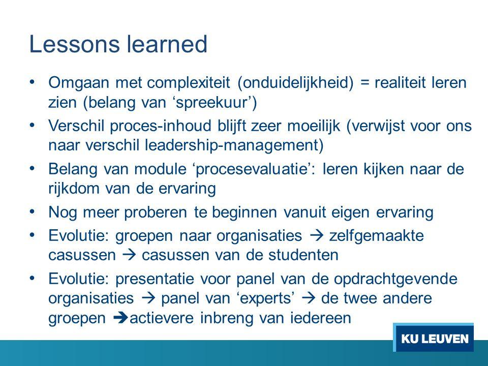 Lessons learned Omgaan met complexiteit (onduidelijkheid) = realiteit leren zien (belang van 'spreekuur') Verschil proces-inhoud blijft zeer moeilijk