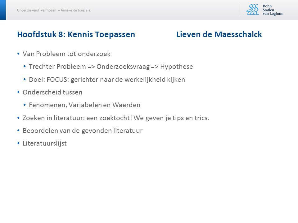 Onderzoekend vermogen – Anneke de Jong e.a. Hoofdstuk 8: Kennis Toepassen Lieven de Maesschalck Van Probleem tot onderzoek Trechter Probleem => Onderz