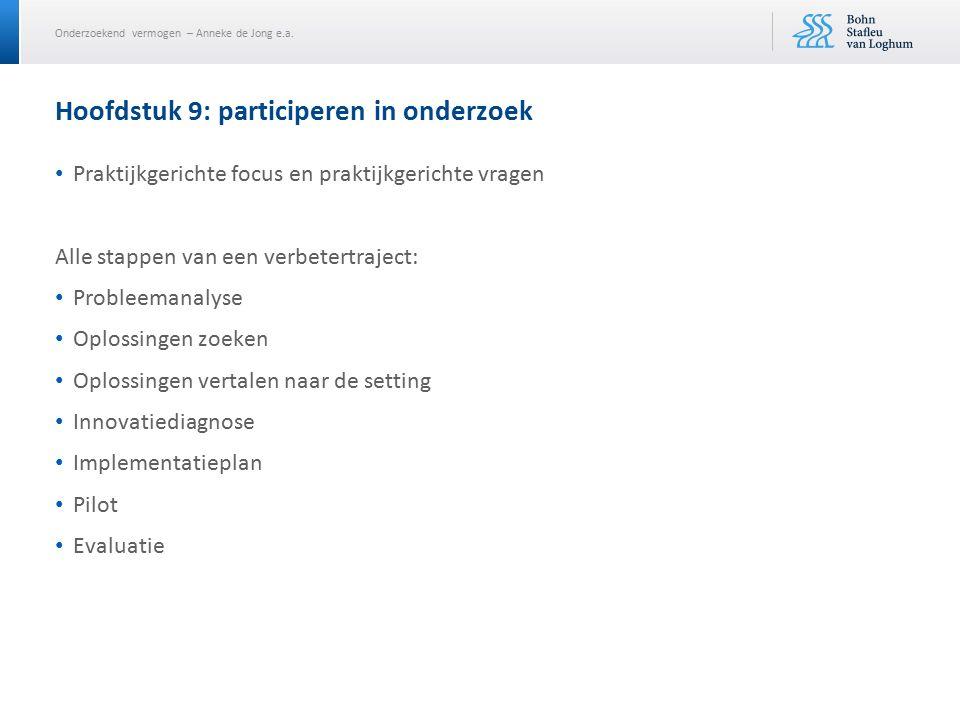 Onderzoekend vermogen – Anneke de Jong e.a. Hoofdstuk 9: participeren in onderzoek Praktijkgerichte focus en praktijkgerichte vragen Alle stappen van