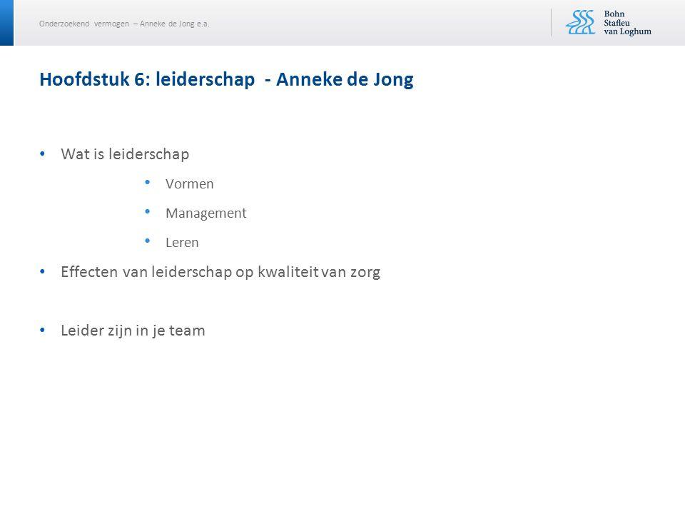 Onderzoekend vermogen – Anneke de Jong e.a. Wat is leiderschap Vormen Management Leren Effecten van leiderschap op kwaliteit van zorg Leider zijn in j