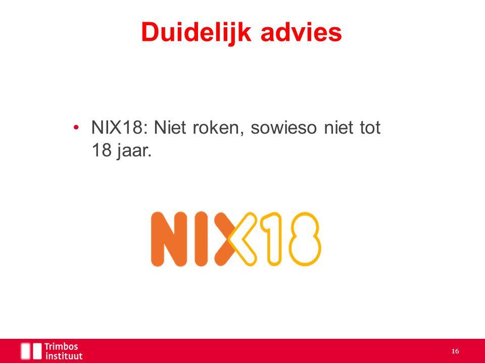 NIX18: Niet roken, sowieso niet tot 18 jaar. Duidelijk advies 16