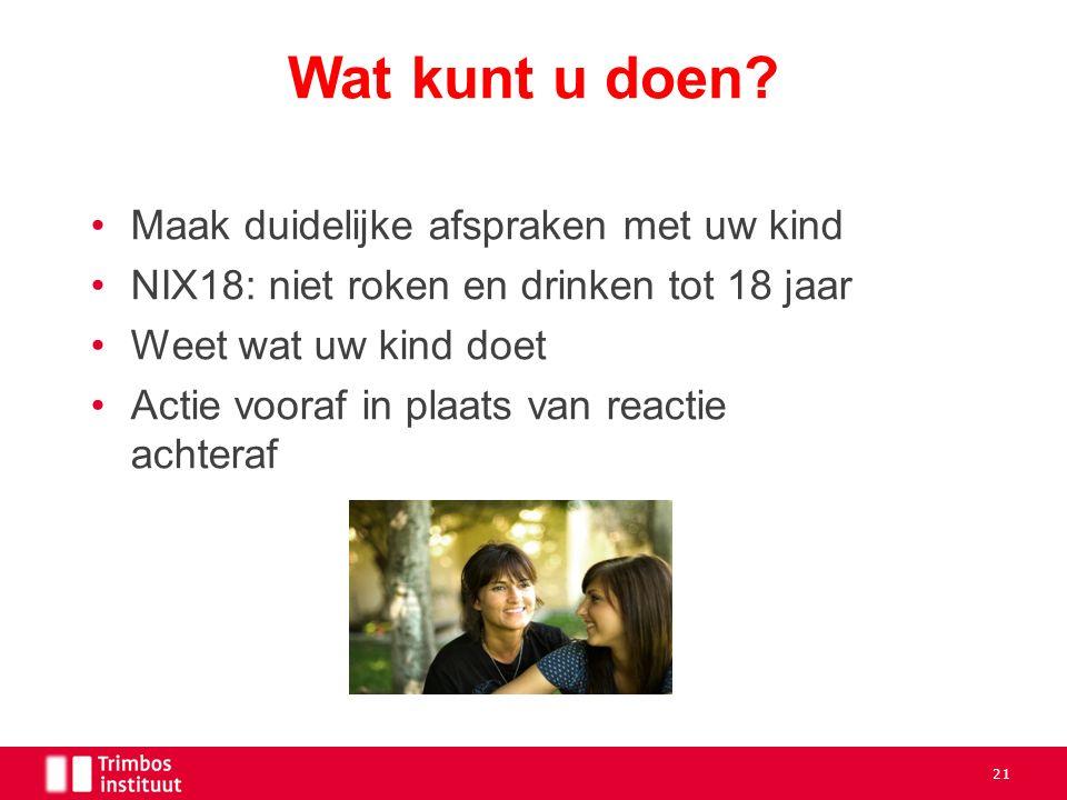 Maak duidelijke afspraken met uw kind NIX18: niet roken en drinken tot 18 jaar Weet wat uw kind doet Actie vooraf in plaats van reactie achteraf Wat kunt u doen.