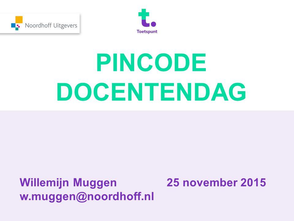 Willemijn Muggen25 november 2015 w.muggen@noordhoff.nl PINCODE DOCENTENDAG