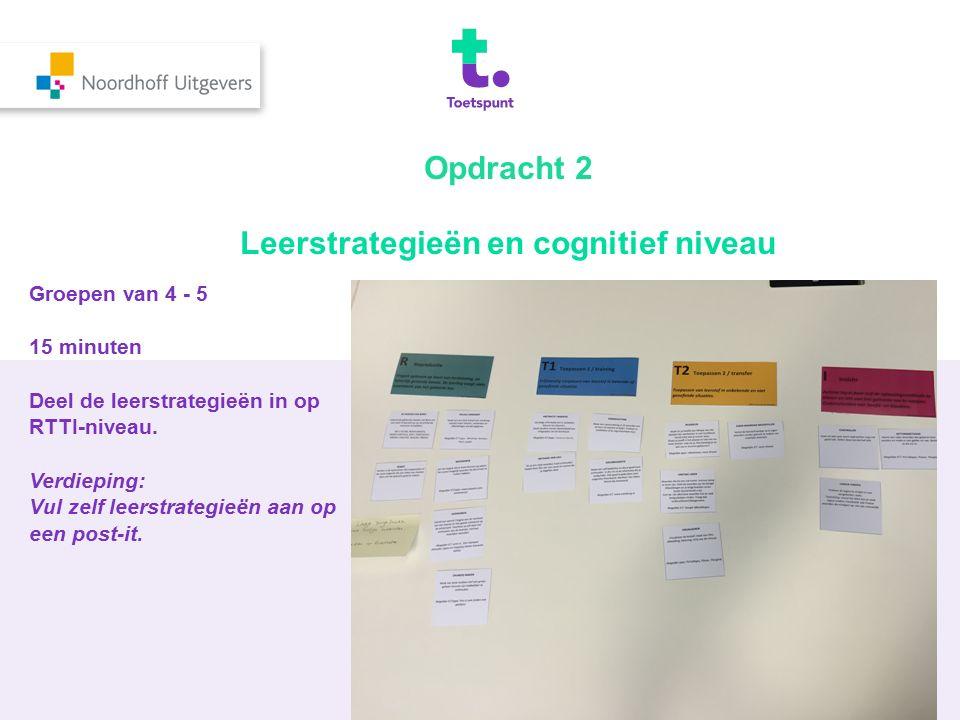 Groepen van 4 - 5 15 minuten Deel de leerstrategieën in op RTTI-niveau. Verdieping: Vul zelf leerstrategieën aan op een post-it. Opdracht 2 Leerstrate