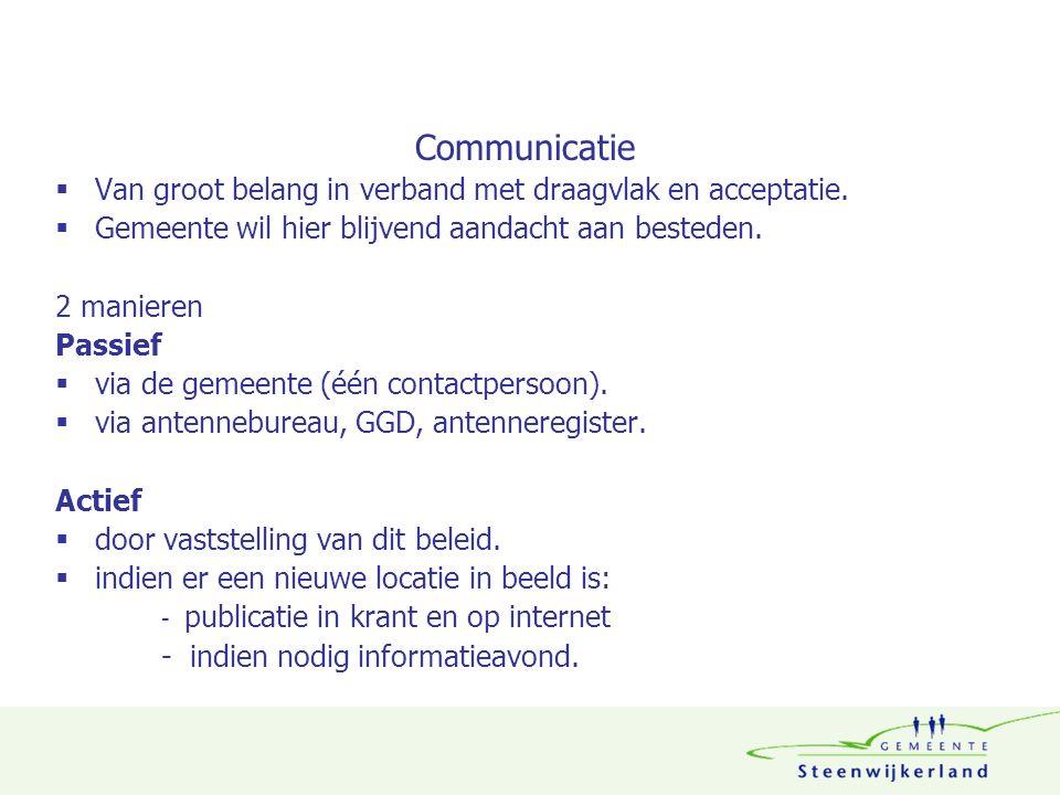 Communicatie  Van groot belang in verband met draagvlak en acceptatie.