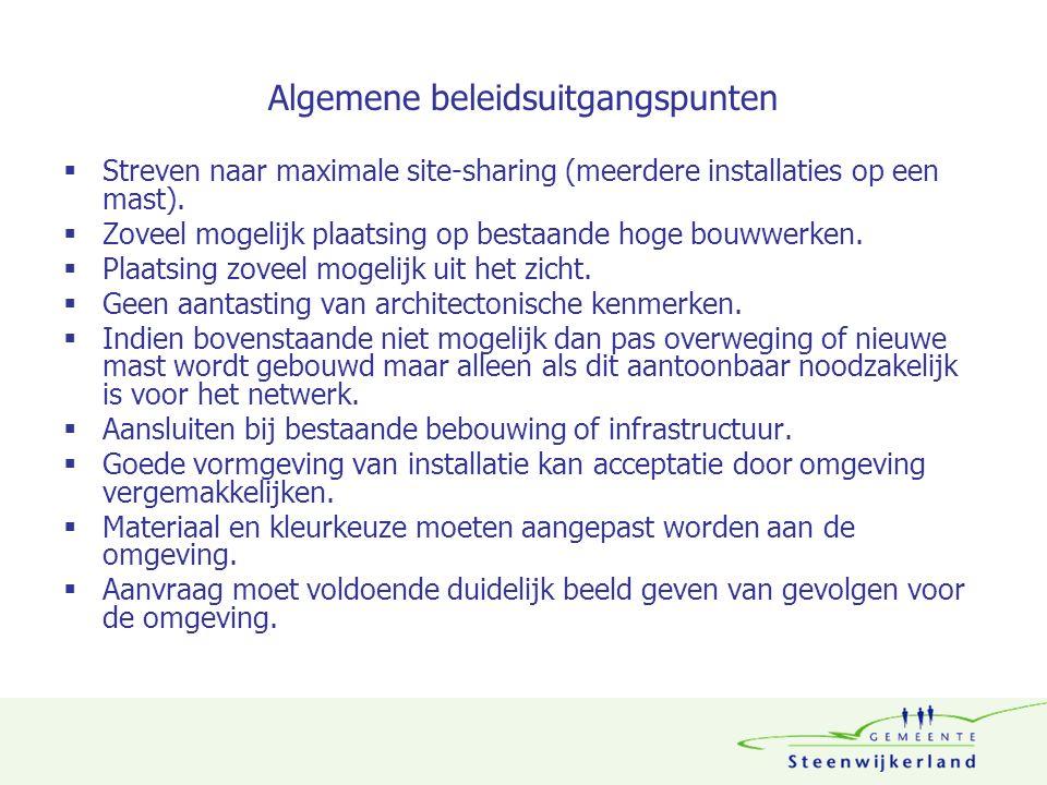 Algemene beleidsuitgangspunten  Streven naar maximale site-sharing (meerdere installaties op een mast).  Zoveel mogelijk plaatsing op bestaande hoge