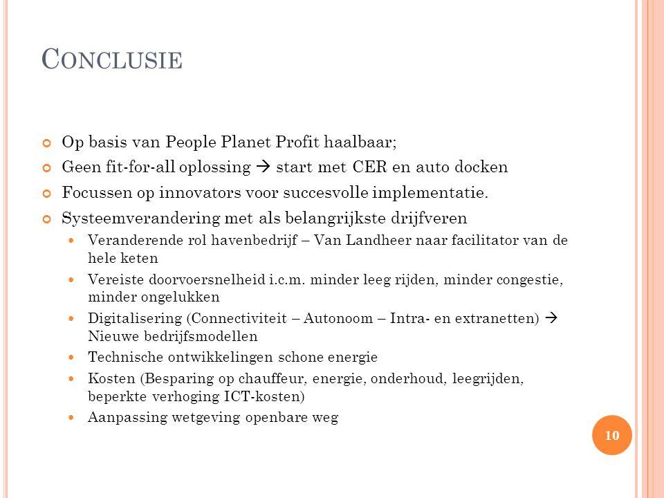 C ONCLUSIE Op basis van People Planet Profit haalbaar; Geen fit-for-all oplossing  start met CER en auto docken Focussen op innovators voor succesvolle implementatie.