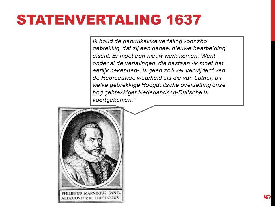 STATENVERTALING 1637 5 Ik houd de gebruikelijke vertaling voor zóó gebrekkig, dat zij een geheel nieuwe bearbeiding eischt.