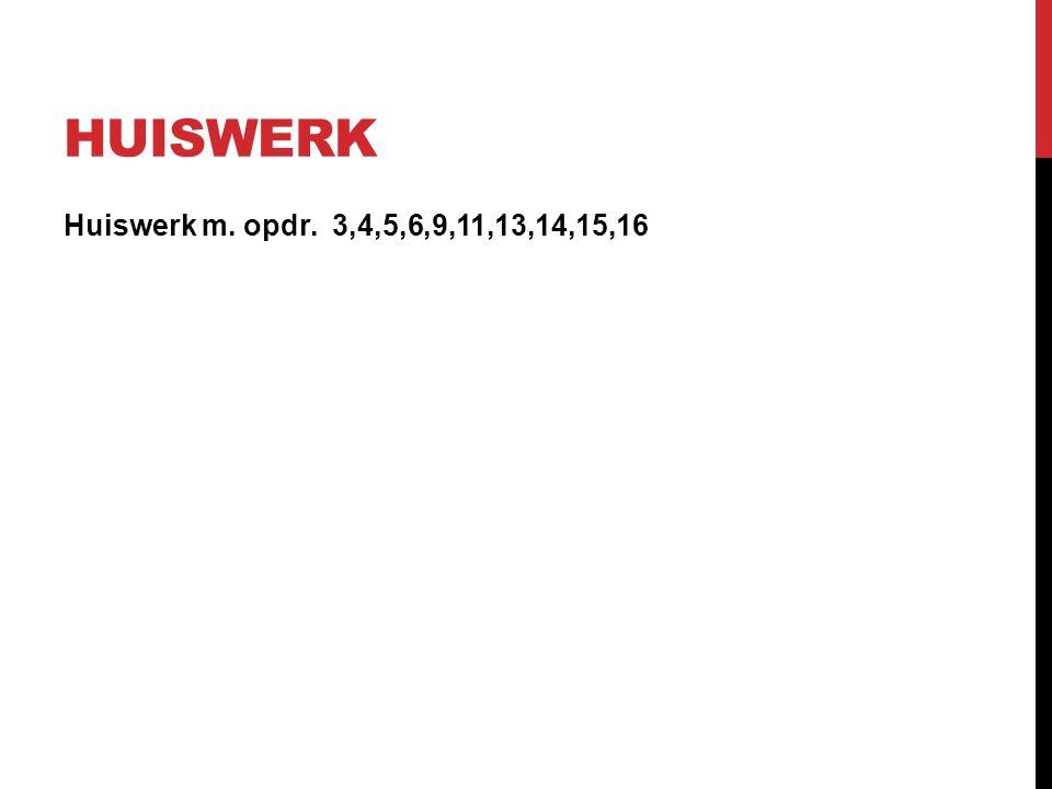 HUISWERK Huiswerk m. opdr. 3,4,5,6,9,11,13,14,15,16