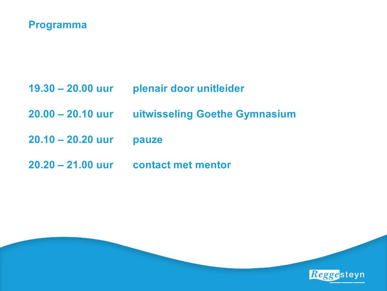 Programma 19.30 – 20.00 uurplenair door unitleider 20.00 – 20.10 uuruitwisseling Goethe Gymnasium 20.10 – 20.20 uurpauze 20.20 – 21.00 uurcontact met mentor