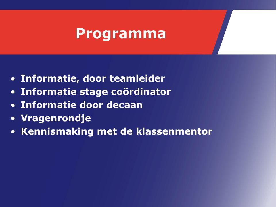 Programma Informatie, door teamleider Informatie stage coördinator Informatie door decaan Vragenrondje Kennismaking met de klassenmentor