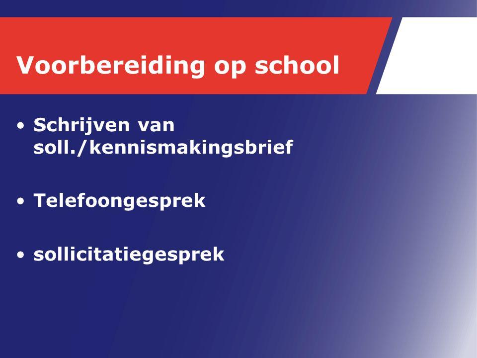 Voorbereiding op school Schrijven van soll./kennismakingsbrief Telefoongesprek sollicitatiegesprek