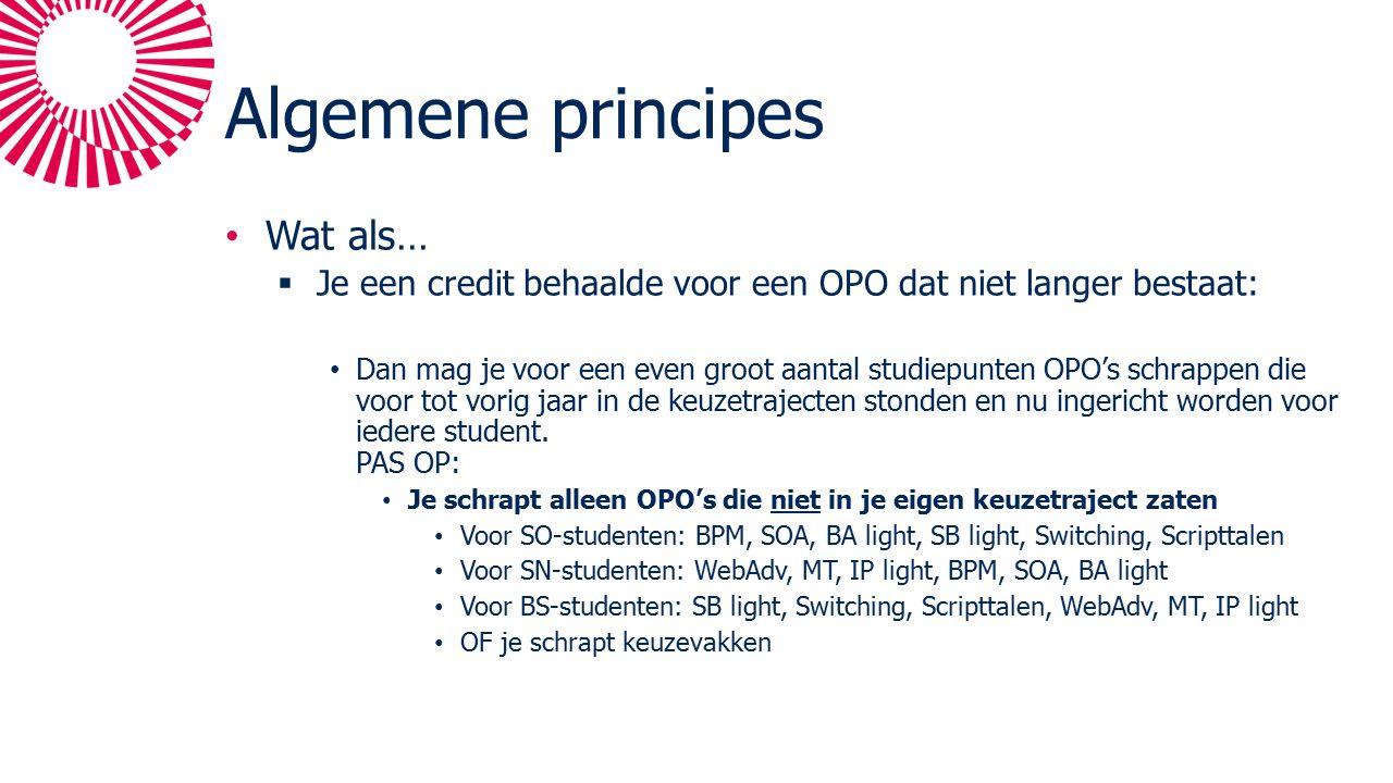 Algemene principes Wat als…  Je een credit behaalde voor een OPO dat niet langer bestaat: Dan mag je voor een even groot aantal studiepunten OPO's schrappen die voor tot vorig jaar in de keuzetrajecten stonden en nu ingericht worden voor iedere student.