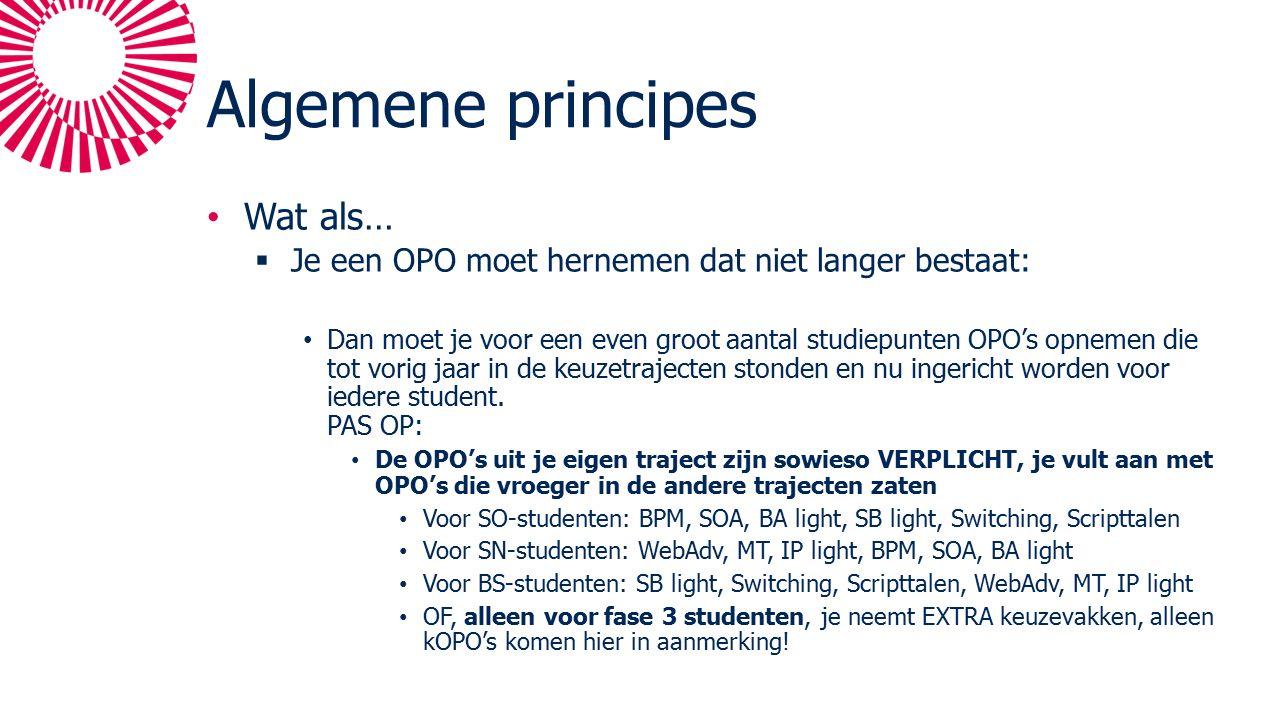 Algemene principes Wat als…  Je een OPO moet hernemen dat niet langer bestaat: Dan moet je voor een even groot aantal studiepunten OPO's opnemen die tot vorig jaar in de keuzetrajecten stonden en nu ingericht worden voor iedere student.