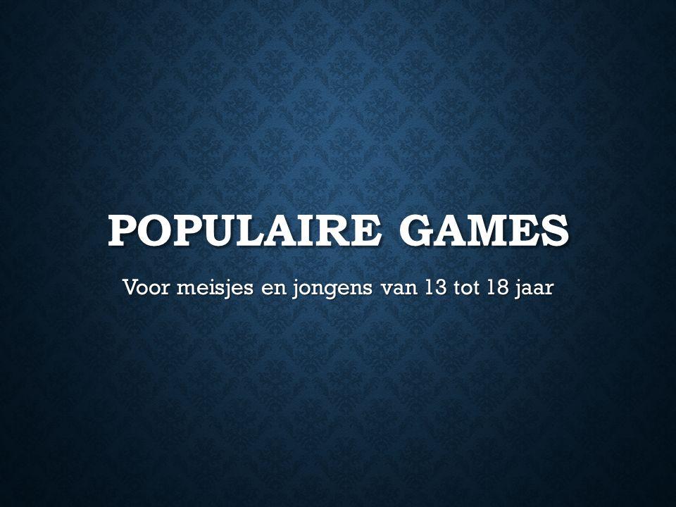 POPULAIRE GAMES Voor meisjes en jongens van 13 tot 18 jaar
