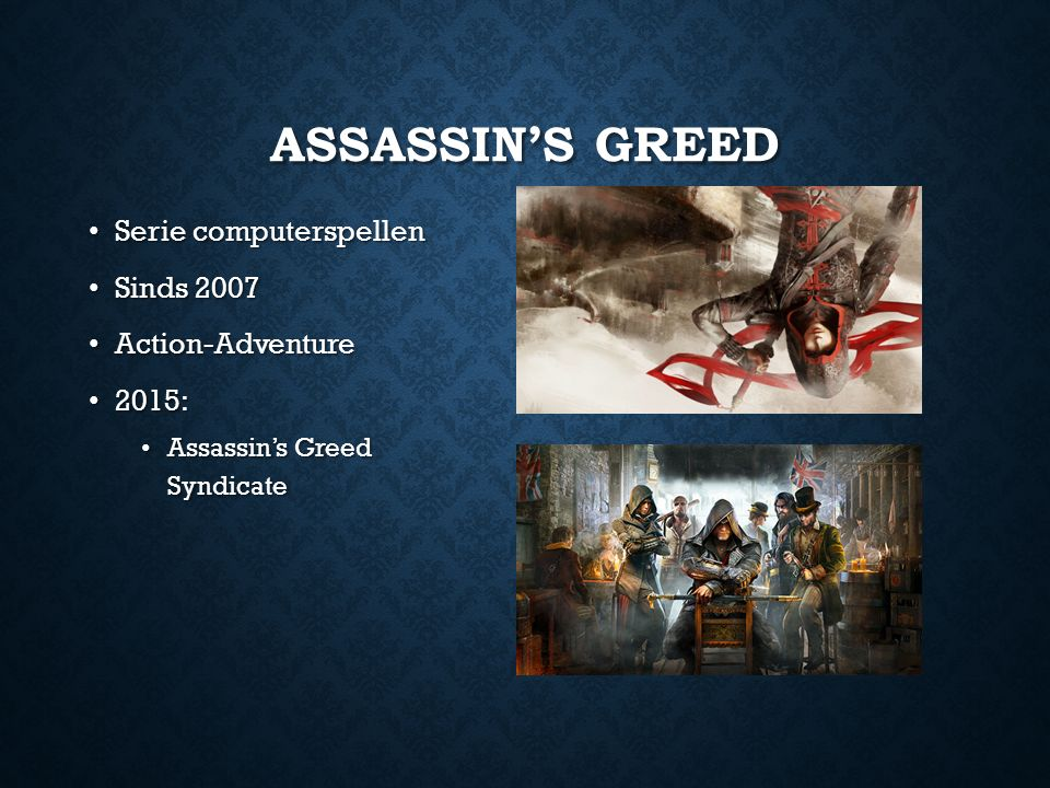 ASSASSIN'S GREED Serie computerspellen Serie computerspellen Sinds 2007 Sinds 2007 Action-Adventure Action-Adventure 2015: 2015: Assassin's Greed Synd