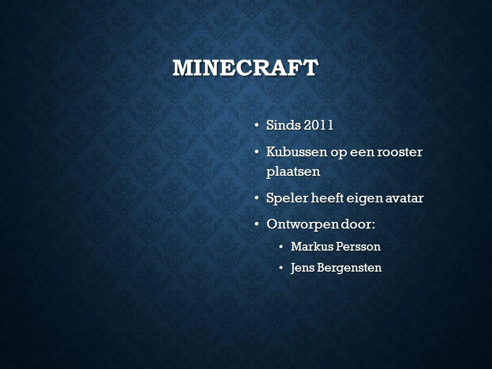 MINECRAFT Sinds 2011 Kubussen op een rooster plaatsen Speler heeft eigen avatar Ontworpen door: Markus Persson Jens Bergensten