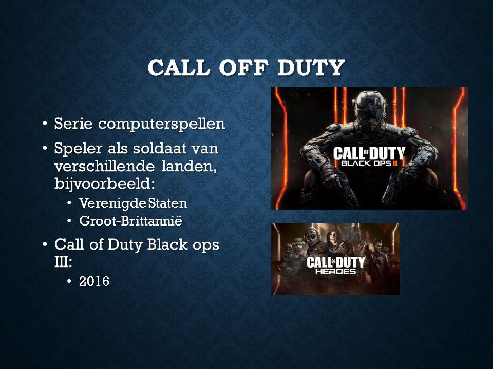 CALL OFF DUTY Serie computerspellen Serie computerspellen Speler als soldaat van verschillende landen, bijvoorbeeld: Speler als soldaat van verschillende landen, bijvoorbeeld: Verenigde Staten Verenigde Staten Groot-Brittannië Groot-Brittannië Call of Duty Black ops III: Call of Duty Black ops III: 2016 2016
