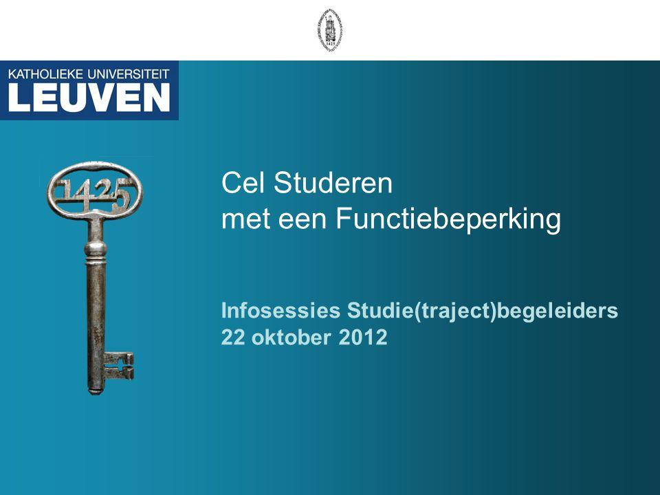 Cel Studeren met een Functiebeperking Infosessies Studie(traject)begeleiders 22 oktober 2012