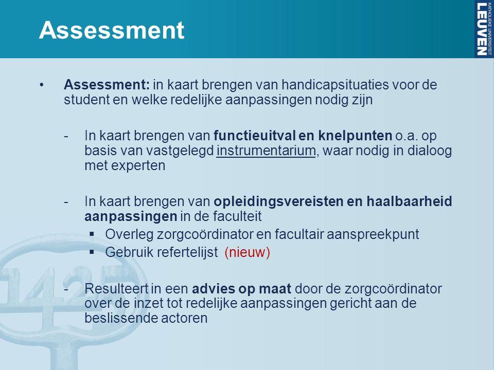 Assessment Assessment: in kaart brengen van handicapsituaties voor de student en welke redelijke aanpassingen nodig zijn -In kaart brengen van functieuitval en knelpunten o.a.