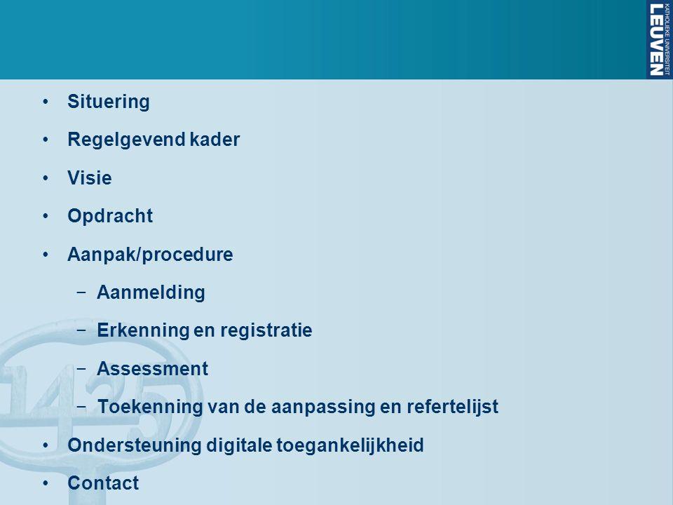 Situering Regelgevend kader Visie Opdracht Aanpak/procedure −Aanmelding −Erkenning en registratie −Assessment −Toekenning van de aanpassing en refertelijst Ondersteuning digitale toegankelijkheid Contact