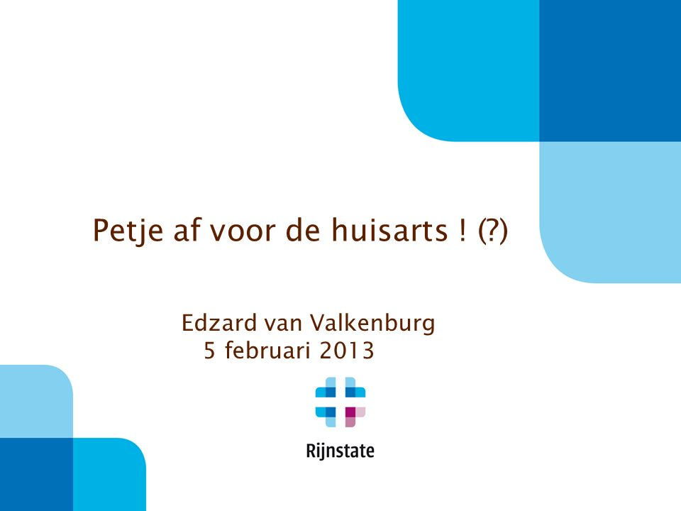 Petje af voor de huisarts ! ( ) Edzard van Valkenburg 5 februari 2013