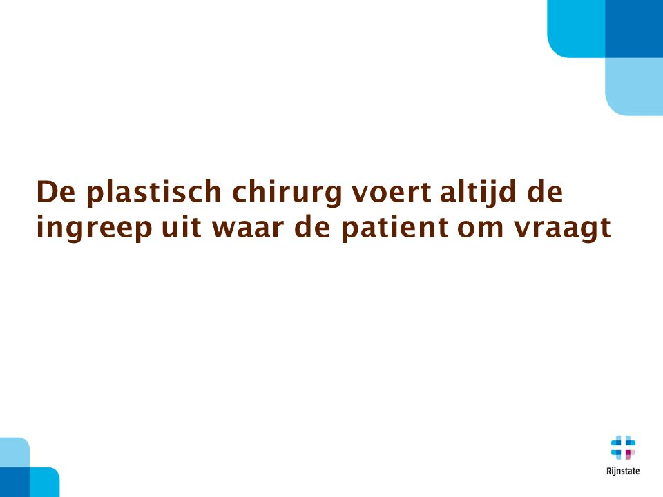 De plastisch chirurg voert altijd de ingreep uit waar de patient om vraagt