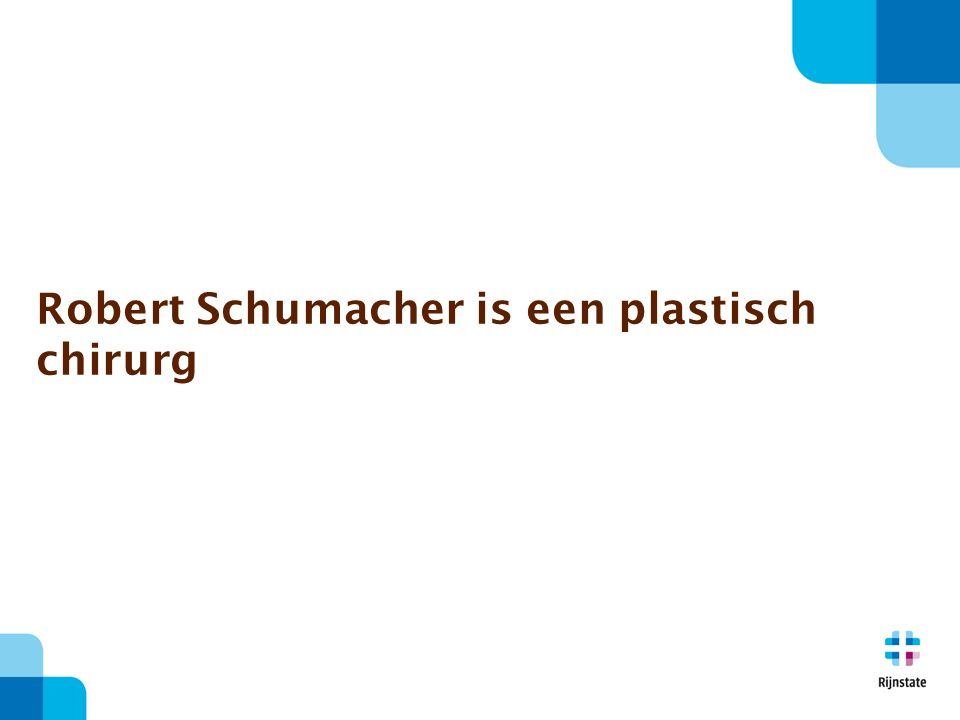Robert Schumacher is een plastisch chirurg