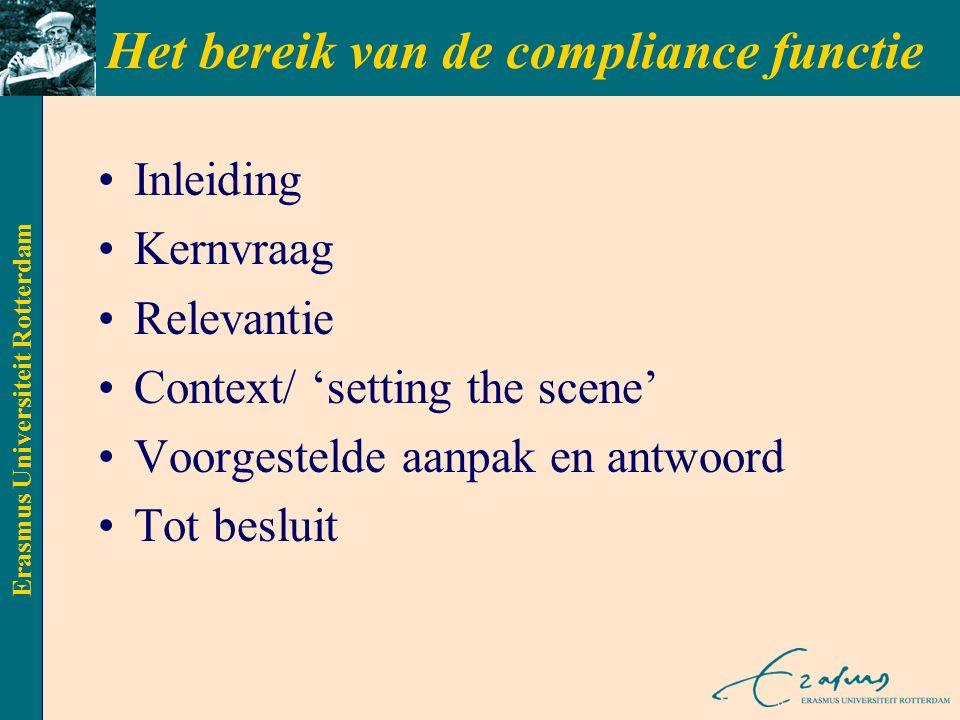 Erasmus Universiteit Rotterdam Het bereik van de compliance functie Inleiding Kernvraag Relevantie Context/ 'setting the scene' Voorgestelde aanpak en antwoord Tot besluit