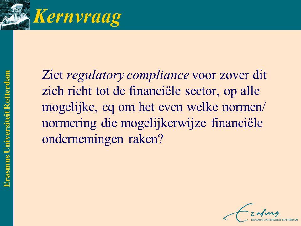Erasmus Universiteit Rotterdam Kernvraag Ziet regulatory compliance voor zover dit zich richt tot de financiële sector, op alle mogelijke, cq om het even welke normen/ normering die mogelijkerwijze financiële ondernemingen raken