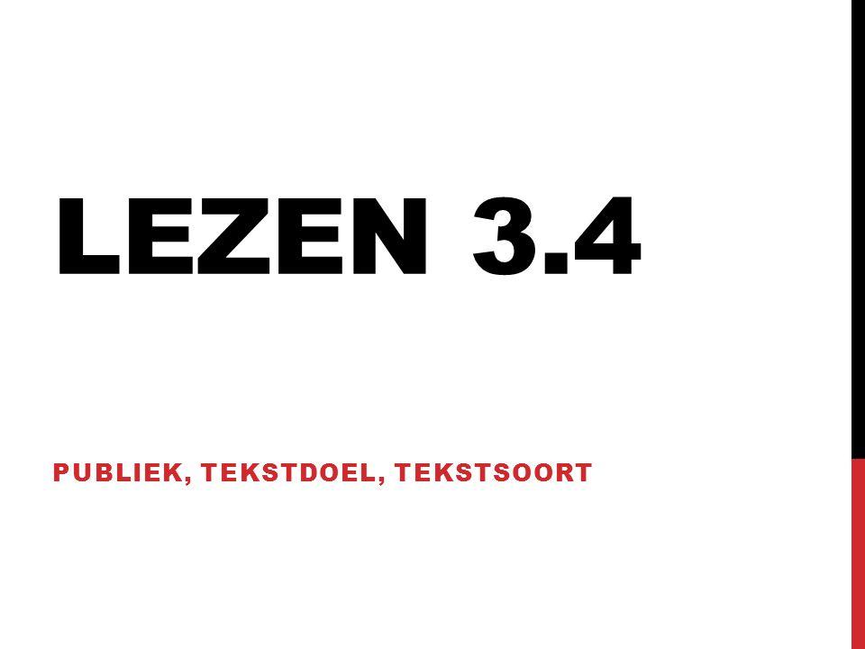 LEZEN 3.4 PUBLIEK, TEKSTDOEL, TEKSTSOORT