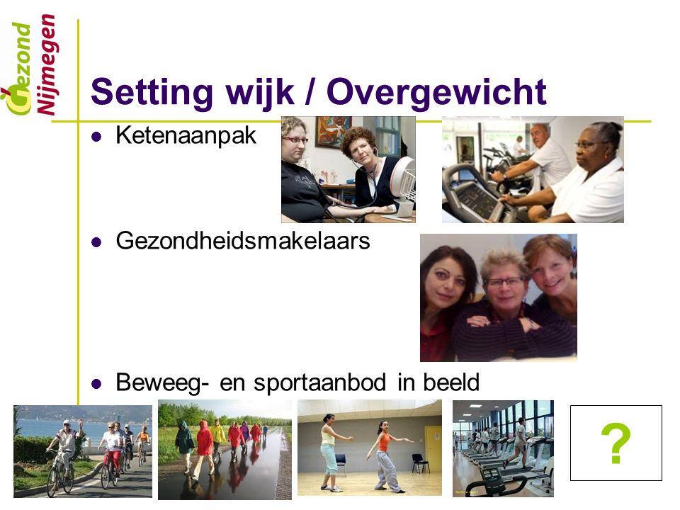 Setting wijk / Overgewicht Ketenaanpak Gezondheidsmakelaars Beweeg- en sportaanbod in beeld ?