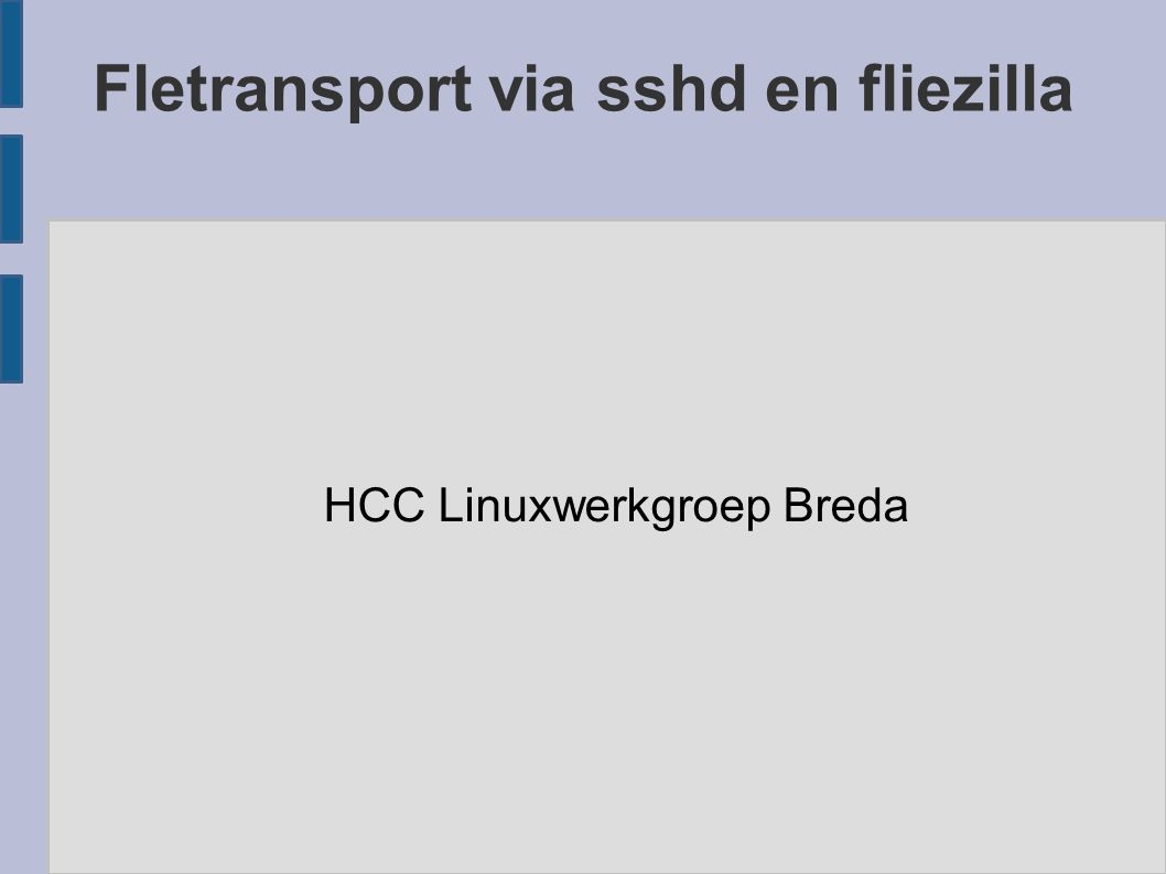 Fletransport via sshd en fliezilla HCC Linuxwerkgroep Breda