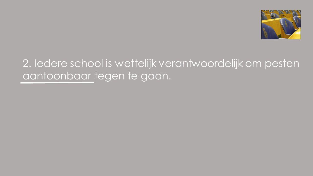 2. Iedere school is wettelijk verantwoordelijk om pesten aantoonbaar tegen te gaan.