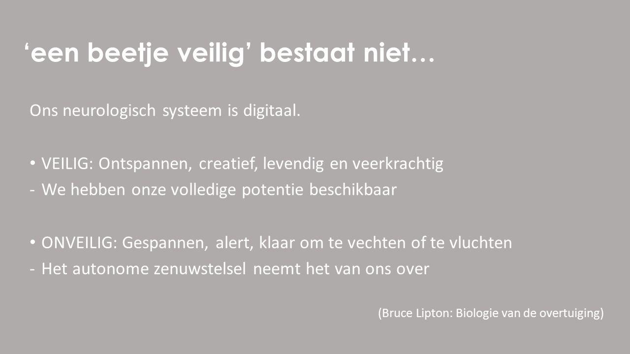 'een beetje veilig' bestaat niet… Ons neurologisch systeem is digitaal.