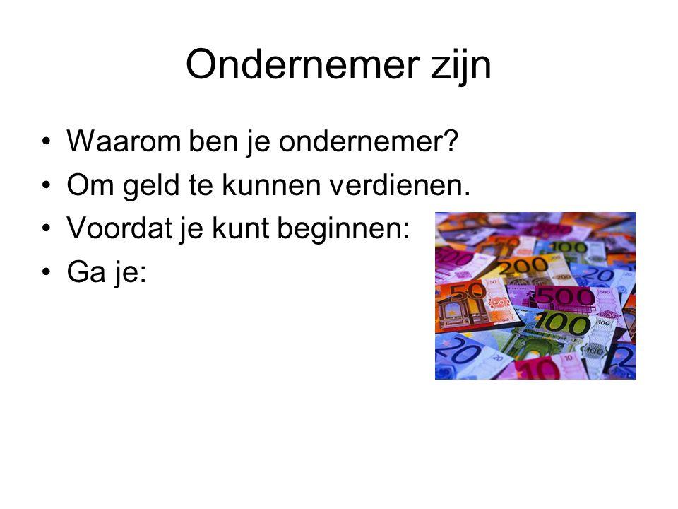 Ondernemer zijn Waarom ben je ondernemer. Om geld te kunnen verdienen.