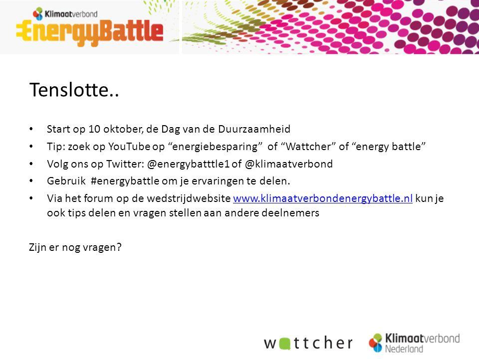 """Tenslotte.. Start op 10 oktober, de Dag van de Duurzaamheid Tip: zoek op YouTube op """"energiebesparing"""" of """"Wattcher"""" of """"energy battle"""" Volg ons op Tw"""