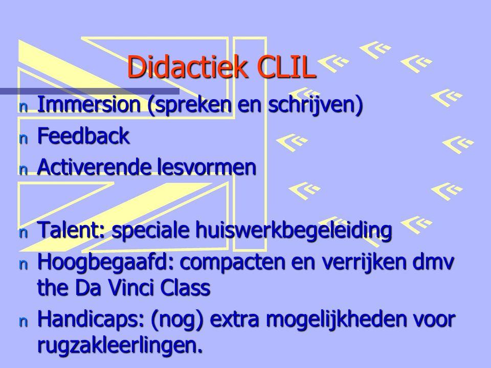 Didactiek CLIL n Immersion (spreken en schrijven) n Feedback n Activerende lesvormen n Talent: speciale huiswerkbegeleiding n Hoogbegaafd: compacten en verrijken dmv the Da Vinci Class n Handicaps: (nog) extra mogelijkheden voor rugzakleerlingen.