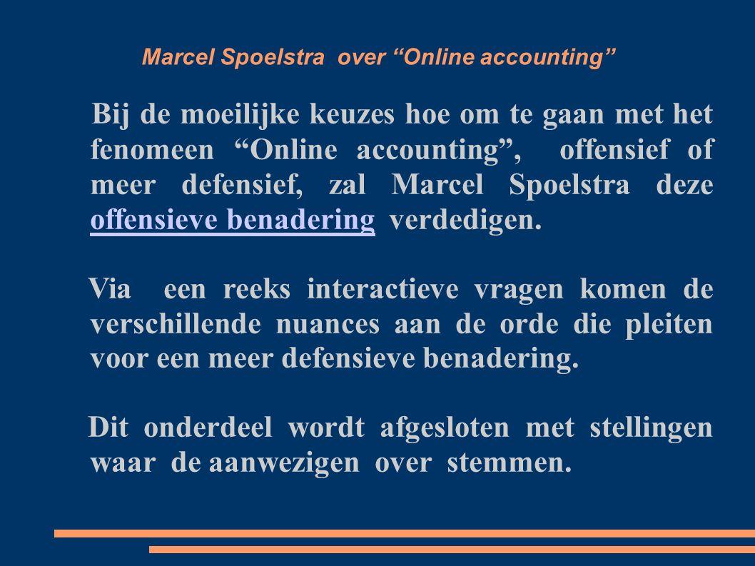 Marcel Spoelstra over Online accounting Bij de moeilijke keuzes hoe om te gaan met het fenomeen Online accounting , offensief of meer defensief, zal Marcel Spoelstra deze offensieve benadering verdedigen.