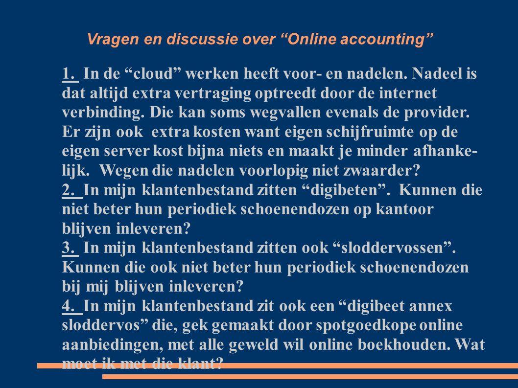 Vragen en discussie over Online accounting 1. In de cloud werken heeft voor- en nadelen.