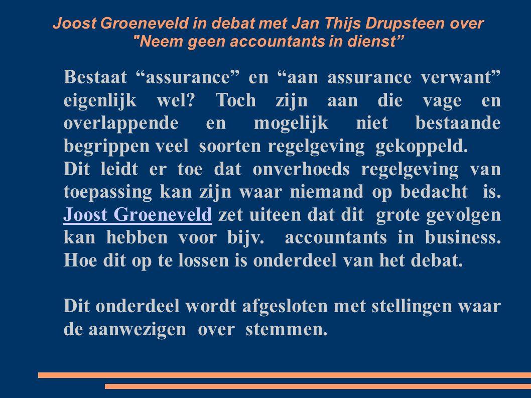 Joost Groeneveld in debat met Jan Thijs Drupsteen over Neem geen accountants in dienst Bestaat assurance en aan assurance verwant eigenlijk wel.