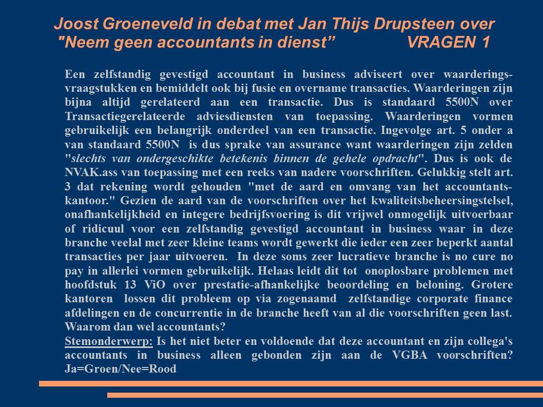 Joost Groeneveld in debat met Jan Thijs Drupsteen over Neem geen accountants in dienst VRAGEN 1 Een zelfstandig gevestigd accountant in business adviseert over waarderings vraagstukken en bemiddelt ook bij fusie en overname transacties.