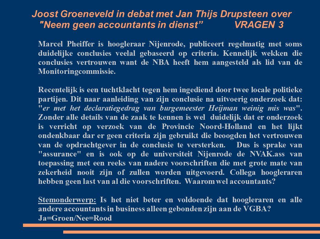 Joost Groeneveld in debat met Jan Thijs Drupsteen over Neem geen accountants in dienst VRAGEN 3 Marcel Pheiffer is hoogleraar Nijenrode, publiceert regelmatig met soms duidelijke conclusies veelal gebaseerd op criteria.