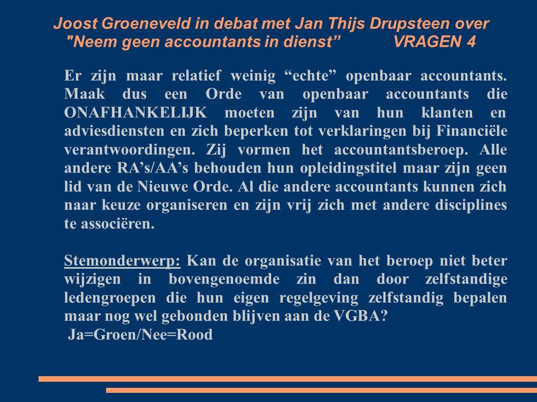 Joost Groeneveld in debat met Jan Thijs Drupsteen over Neem geen accountants in dienst VRAGEN 4 Er zijn maar relatief weinig echte openbaar accountants.