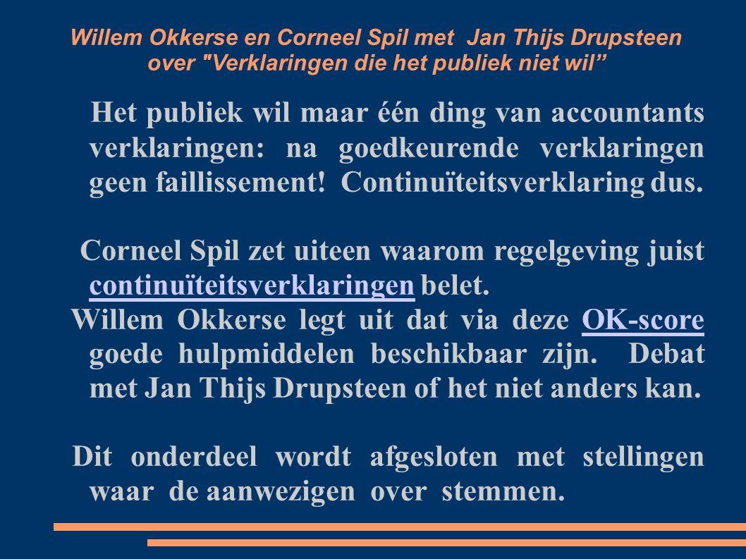 Willem Okkerse en Corneel Spil met Jan Thijs Drupsteen over Verklaringen die het publiek niet wil Het publiek wil maar één ding van accountants verklaringen: na goedkeurende verklaringen geen faillissement.