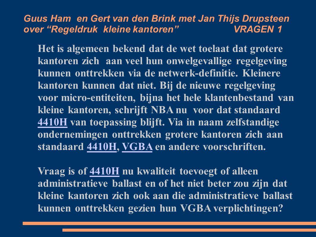 Guus Ham en Gert van den Brink met Jan Thijs Drupsteen over Regeldruk kleine kantoren VRAGEN 1 Het is algemeen bekend dat de wet toelaat dat grotere kantoren zich aan veel hun onwelgevallige regelgeving kunnen onttrekken via de netwerk-definitie.