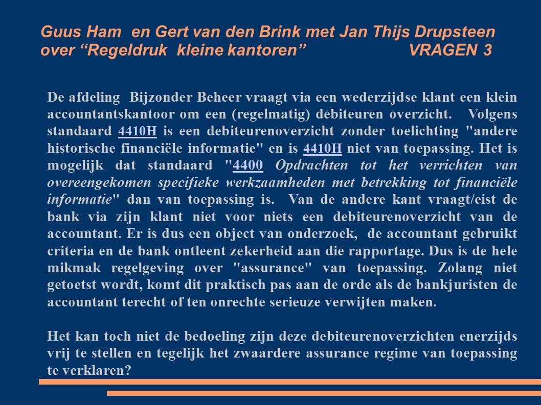 Guus Ham en Gert van den Brink met Jan Thijs Drupsteen over Regeldruk kleine kantoren VRAGEN 3 De afdeling Bijzonder Beheer vraagt via een wederzijdse klant een klein accountantskantoor om een (regelmatig) debiteuren overzicht.