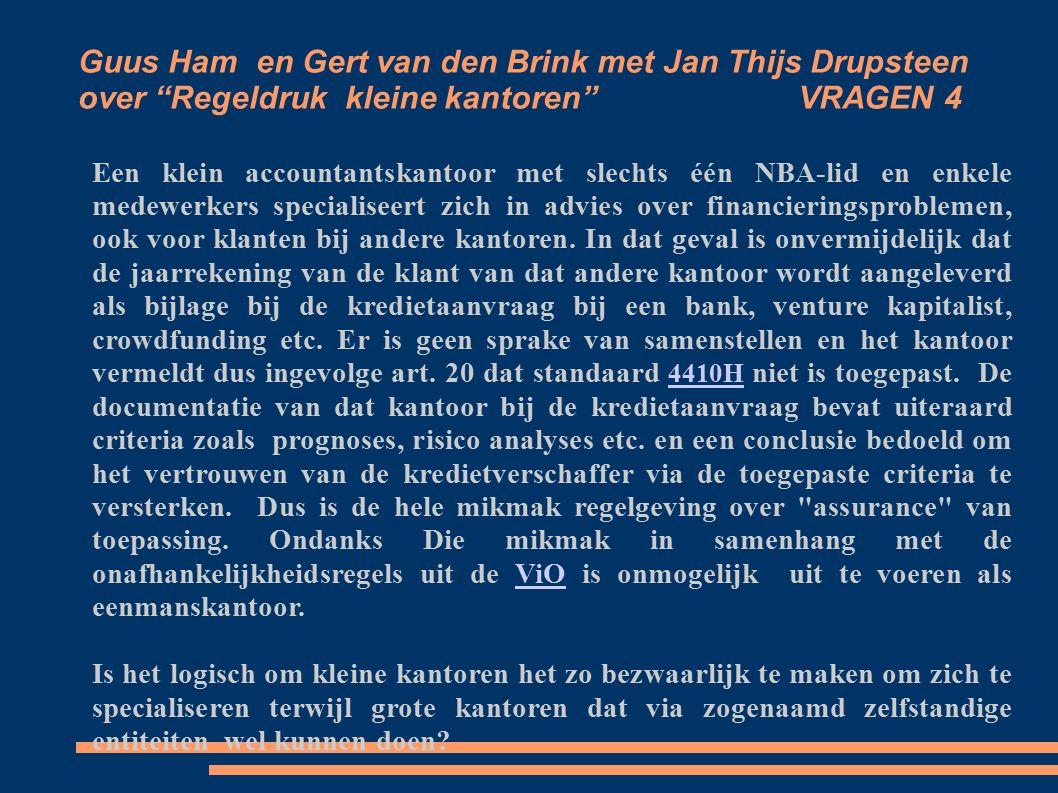 Guus Ham en Gert van den Brink met Jan Thijs Drupsteen over Regeldruk kleine kantoren VRAGEN 4 Een klein accountantskantoor met slechts één NBA-lid en enkele medewerkers specialiseert zich in advies over financieringsproblemen, ook voor klanten bij andere kantoren.